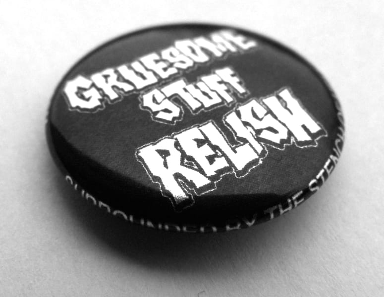 "GRUESOME STUFF RELISH ""surrounded by the stench of hell"" Button"
